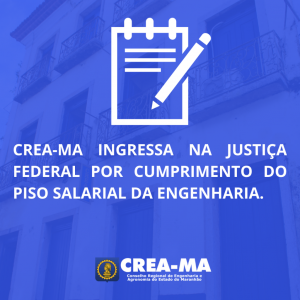 Anúncio do CREA-MA sobre ingresso na justiça pelo cumprimento do piso salarial dos engenheiros